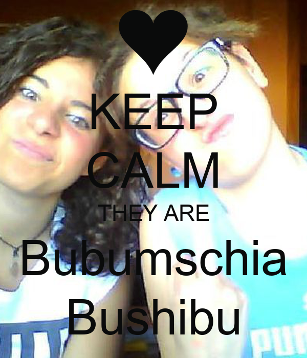 KEEP CALM THEY ARE Bubumschia Bushibu