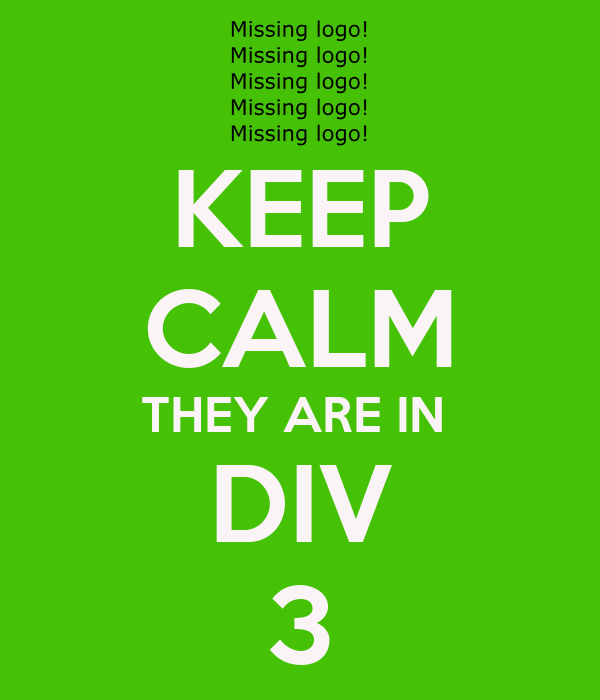 KEEP CALM THEY ARE IN  DIV 3