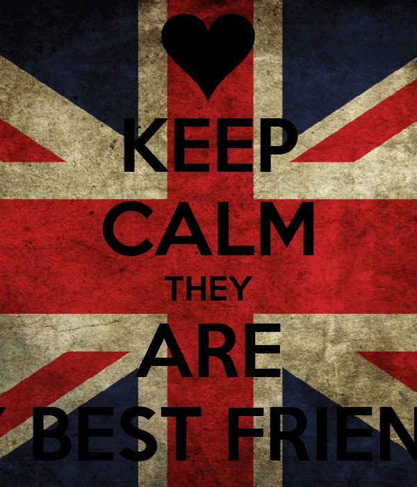KEEP CALM THEY ARE MY BEST FRIENDS