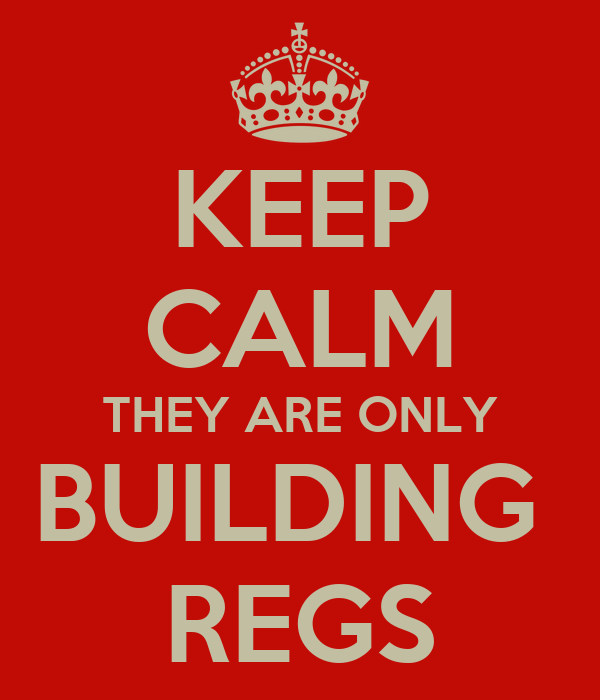 KEEP CALM THEY ARE ONLY BUILDING  REGS
