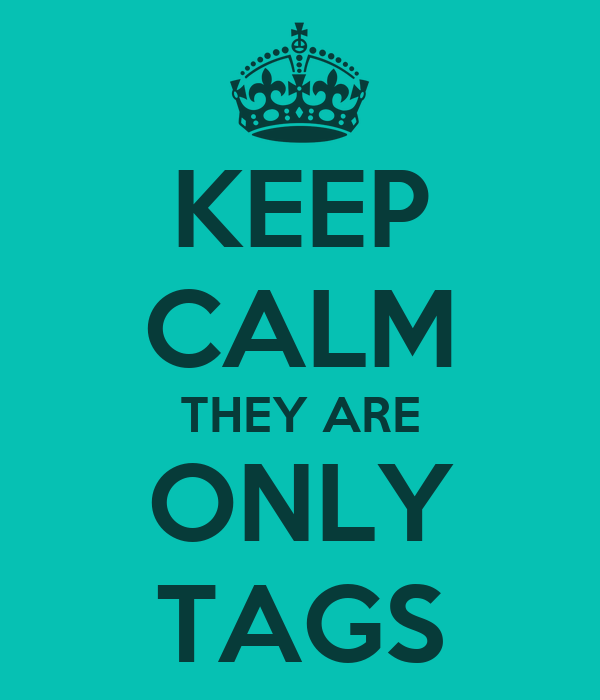 KEEP CALM THEY ARE ONLY TAGS