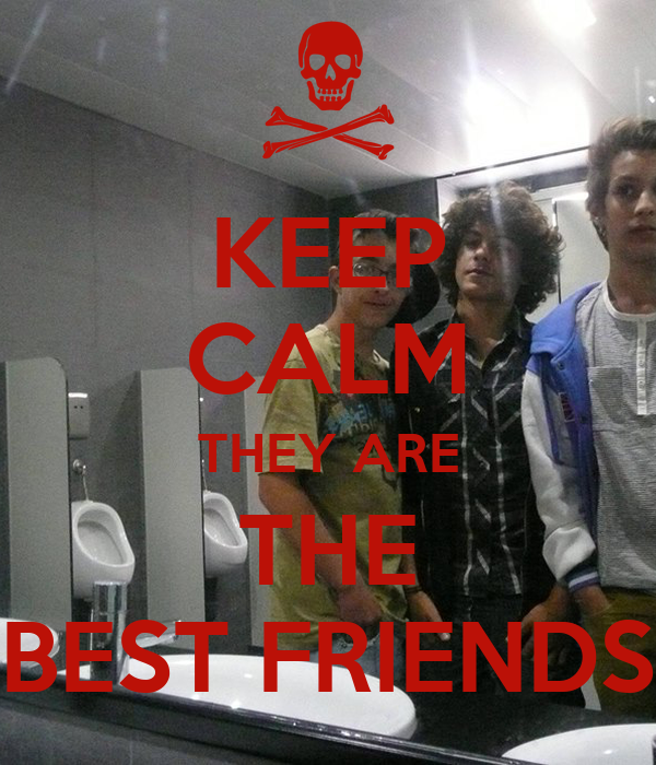 KEEP CALM THEY ARE THE BEST FRIENDS