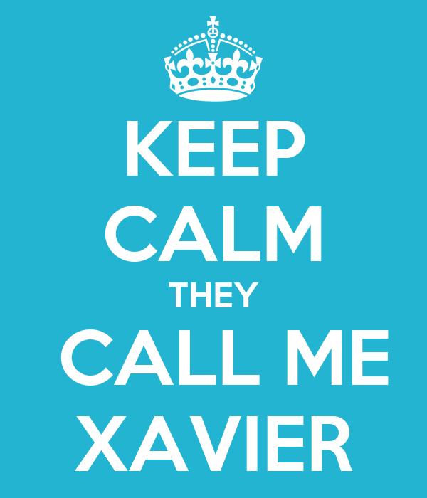 KEEP CALM THEY  CALL ME XAVIER
