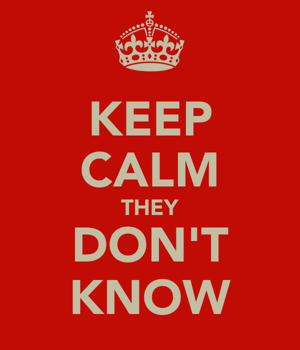 KEEP CALM THEY DON'T KNOW