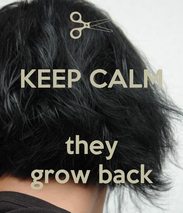 KEEP CALM   they grow back