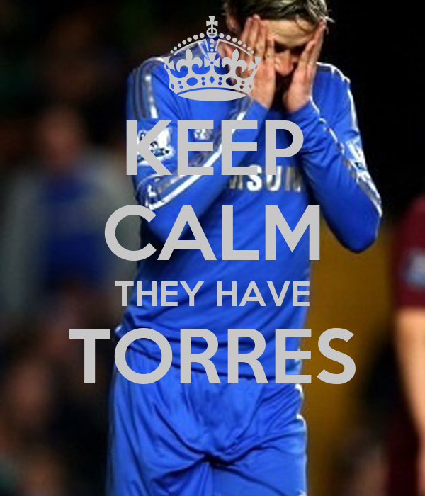 KEEP CALM THEY HAVE TORRES