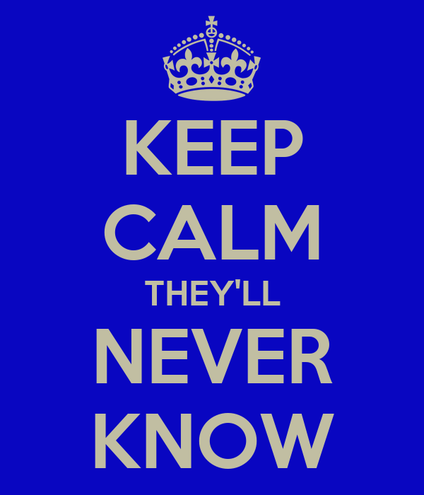KEEP CALM THEY'LL NEVER KNOW