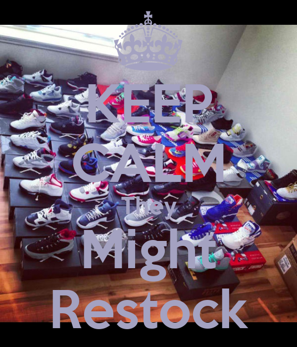 KEEP CALM They Might Restock