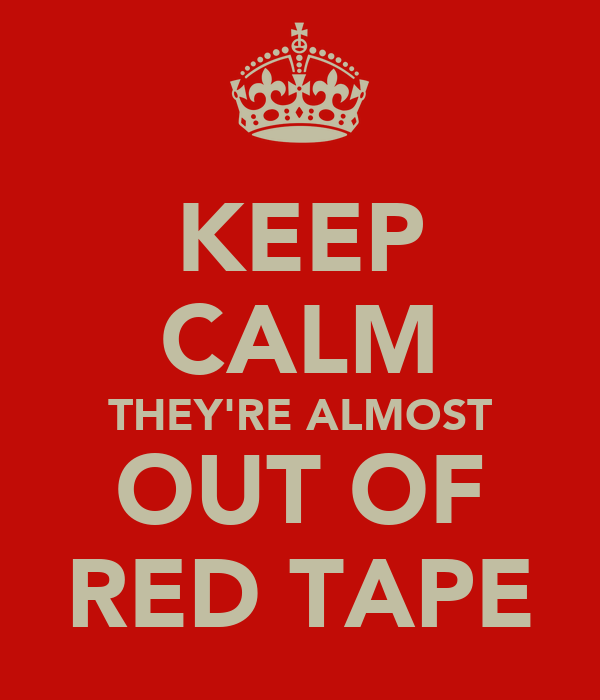 KEEP CALM THEY'RE ALMOST OUT OF RED TAPE