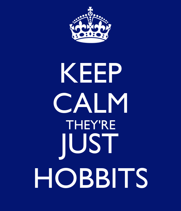 KEEP CALM THEY'RE JUST HOBBITS