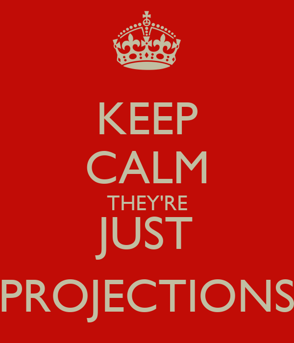 KEEP CALM THEY'RE JUST PROJECTIONS