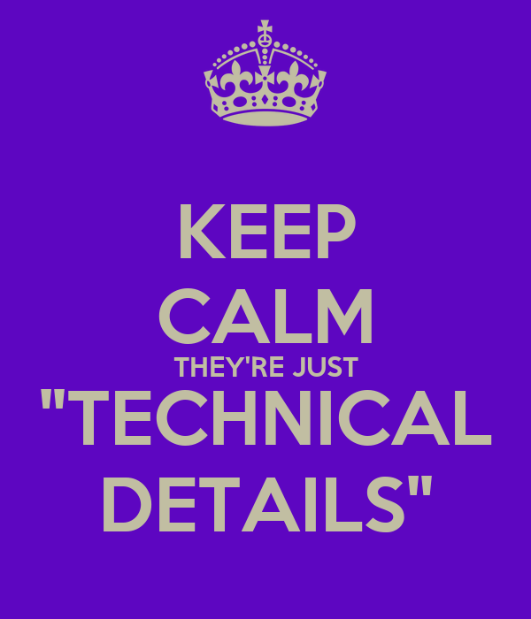 "KEEP CALM THEY'RE JUST ""TECHNICAL DETAILS"""