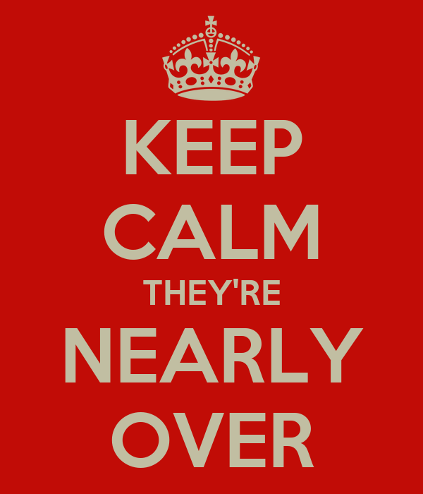 KEEP CALM THEY'RE NEARLY OVER