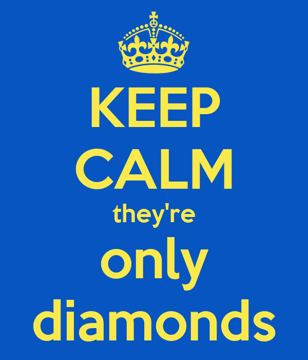 KEEP CALM they're only diamonds