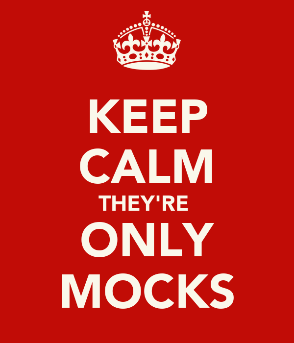 KEEP CALM THEY'RE  ONLY MOCKS