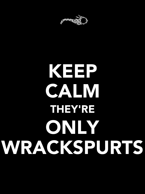 KEEP CALM THEY'RE ONLY WRACKSPURTS