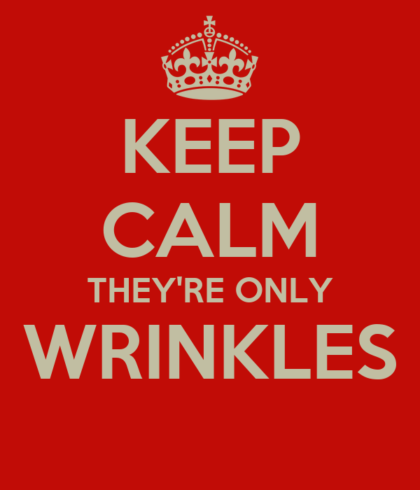 KEEP CALM THEY'RE ONLY WRINKLES