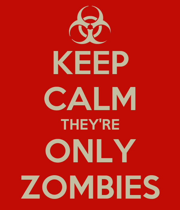 KEEP CALM THEY'RE ONLY ZOMBIES