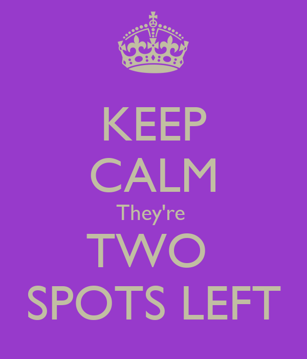 KEEP CALM They're  TWO  SPOTS LEFT