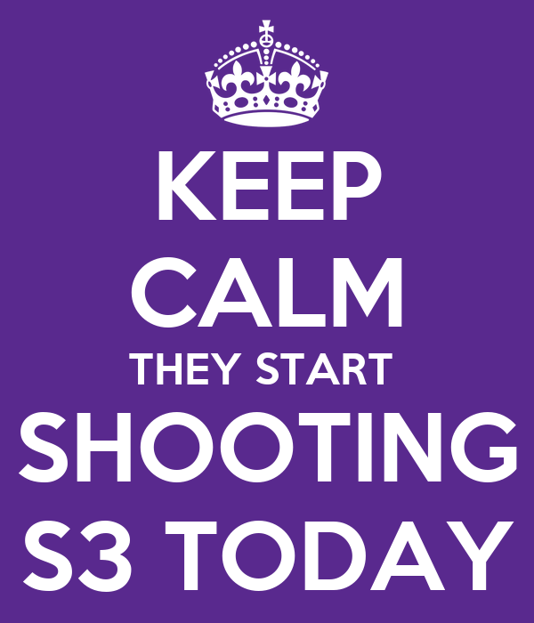 KEEP CALM THEY START  SHOOTING S3 TODAY