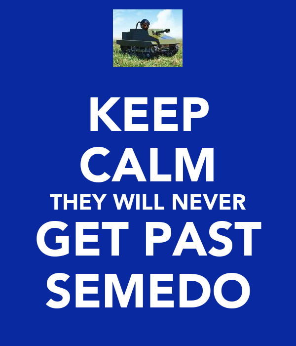 KEEP CALM THEY WILL NEVER GET PAST SEMEDO