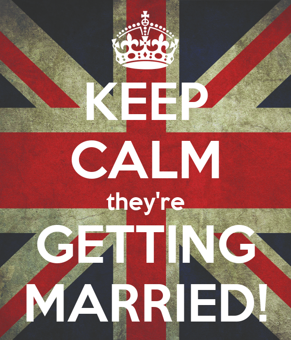KEEP CALM they're GETTING MARRIED!