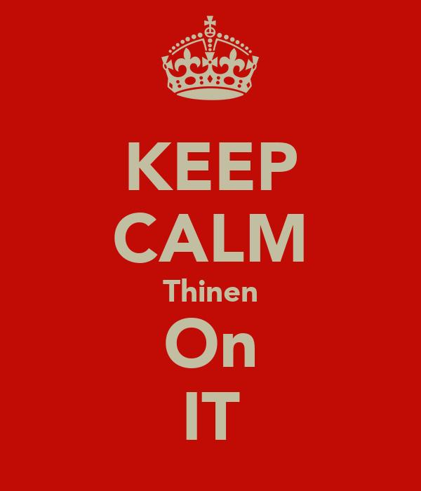 KEEP CALM Thinen On IT
