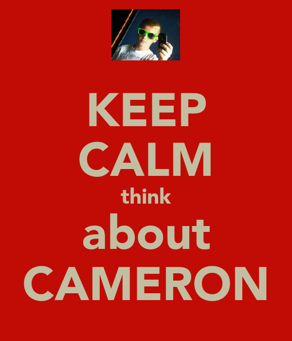 KEEP CALM think about CAMERON