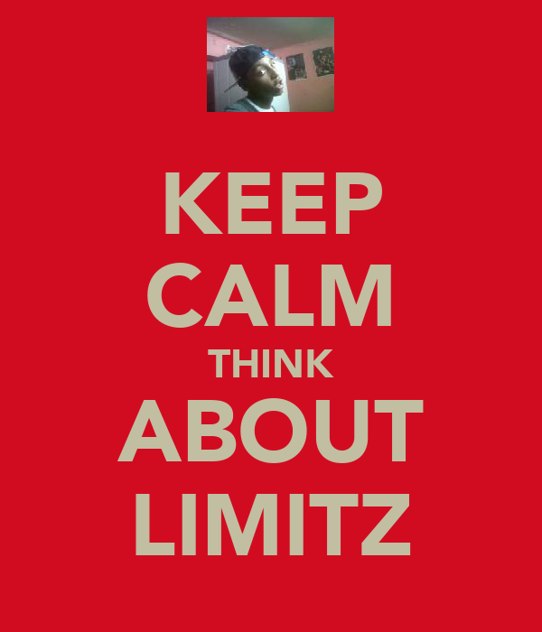 KEEP CALM THINK ABOUT LIMITZ