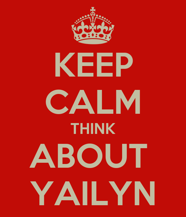 KEEP CALM THINK ABOUT  YAILYN