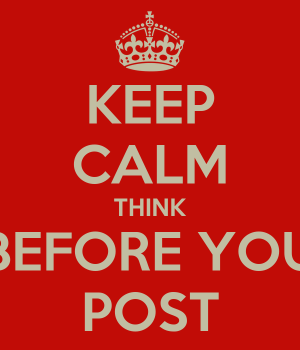 KEEP CALM THINK BEFORE YOU POST