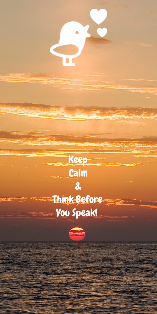 Keep Calm & Think Before You Speak!
