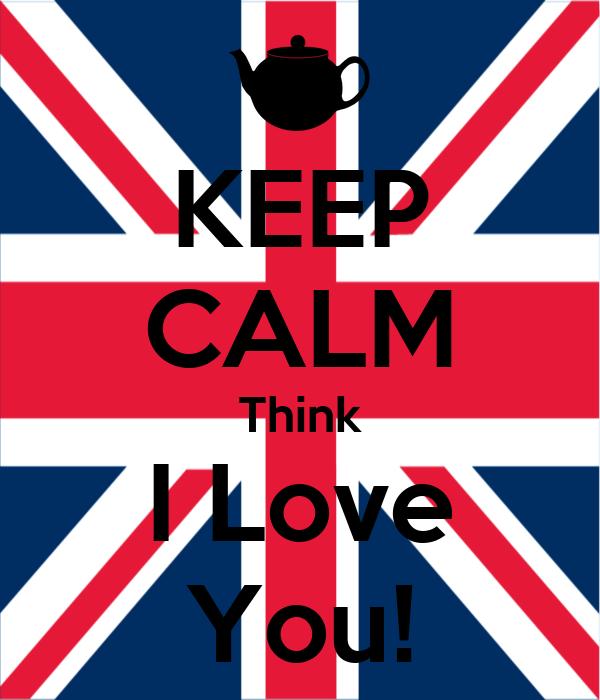 KEEP CALM Think I Love You!