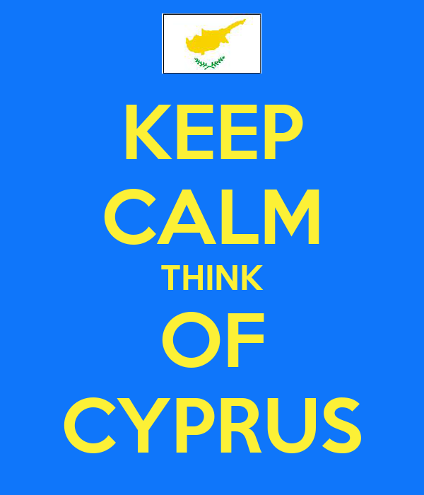 KEEP CALM THINK OF CYPRUS