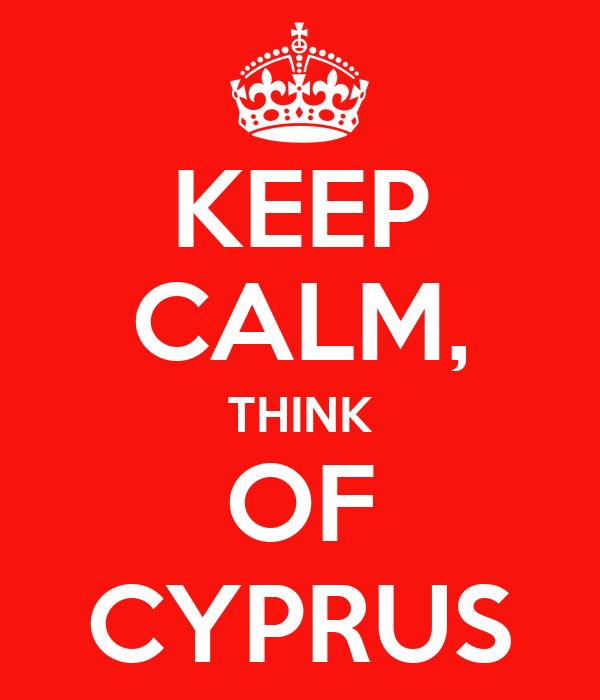 KEEP CALM, THINK OF CYPRUS