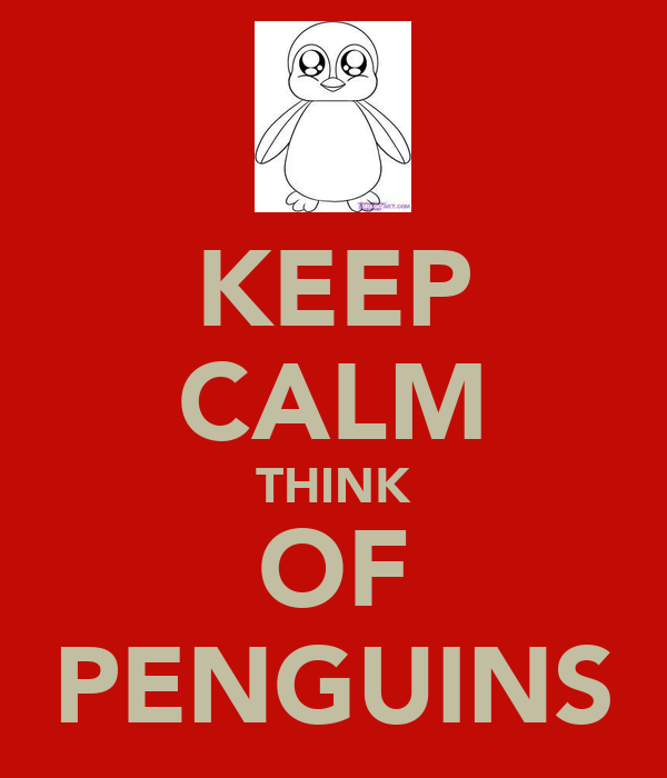 KEEP CALM THINK OF PENGUINS
