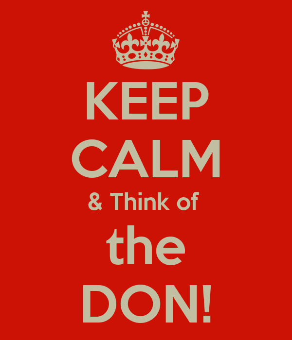 KEEP CALM & Think of  the DON!