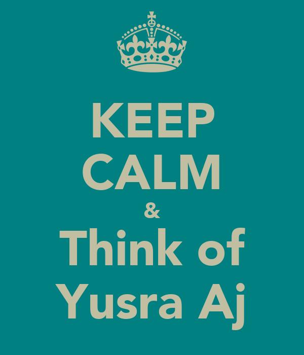 KEEP CALM & Think of Yusra Aj