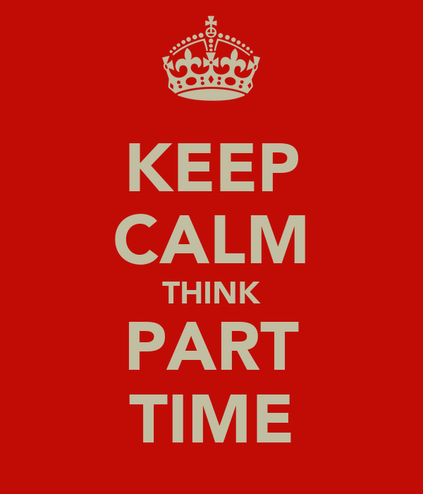 KEEP CALM THINK PART TIME