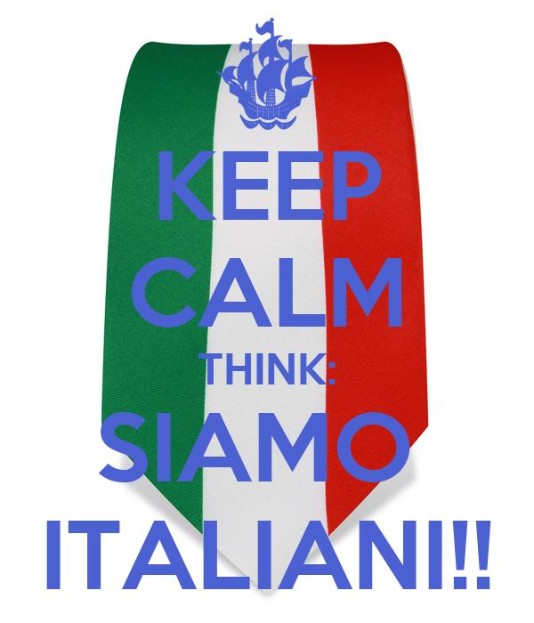 KEEP CALM THINK: SIAMO  ITALIANI!!