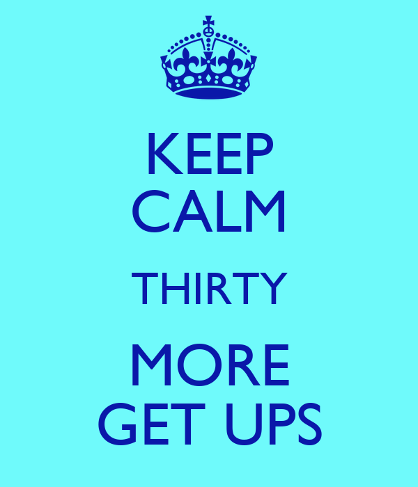 KEEP CALM THIRTY MORE GET UPS