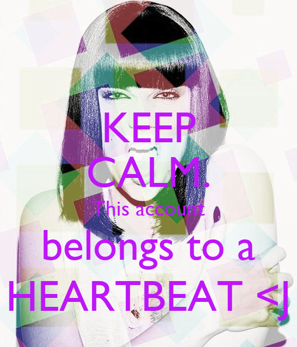 KEEP CALM. This account belongs to a HEARTBEAT <J