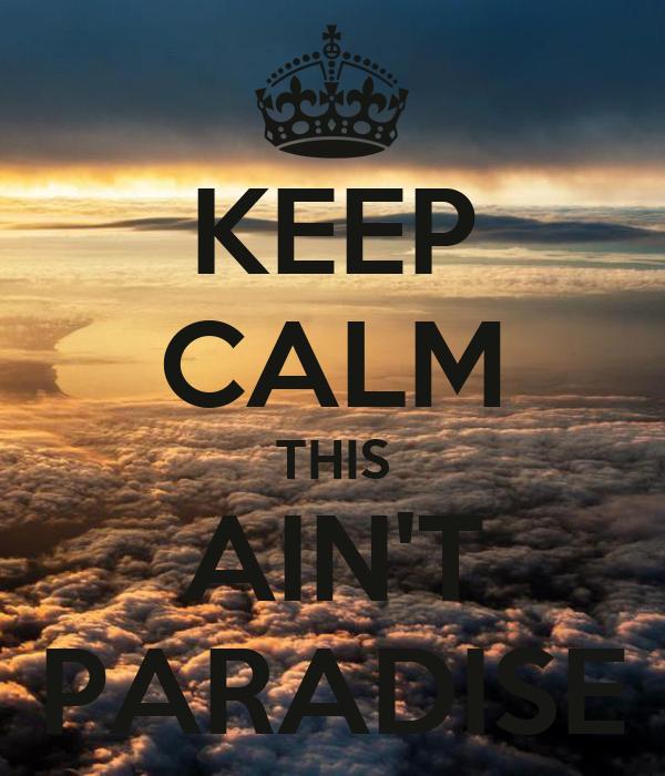 KEEP CALM THIS AIN'T PARADISE