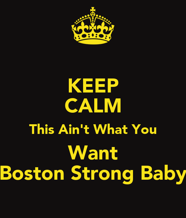 KEEP CALM This Ain't What You Want Boston Strong Baby