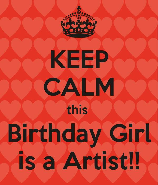 KEEP CALM this   Birthday Girl  is a Artist!!