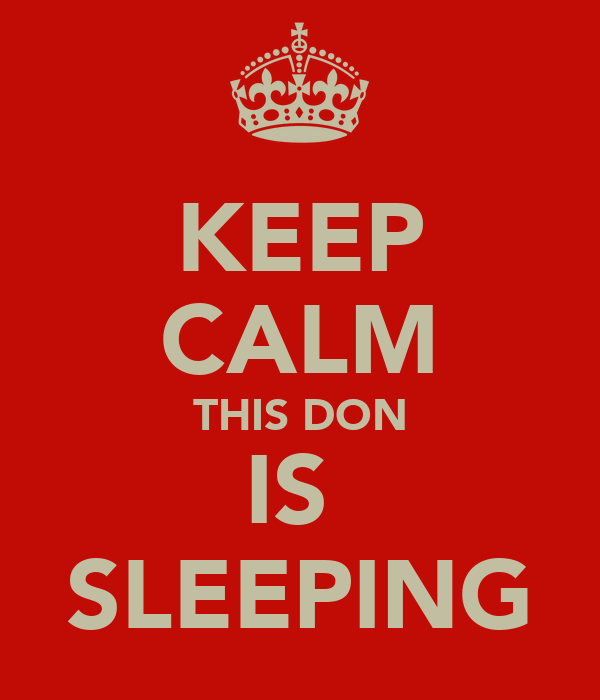 KEEP CALM THIS DON IS  SLEEPING
