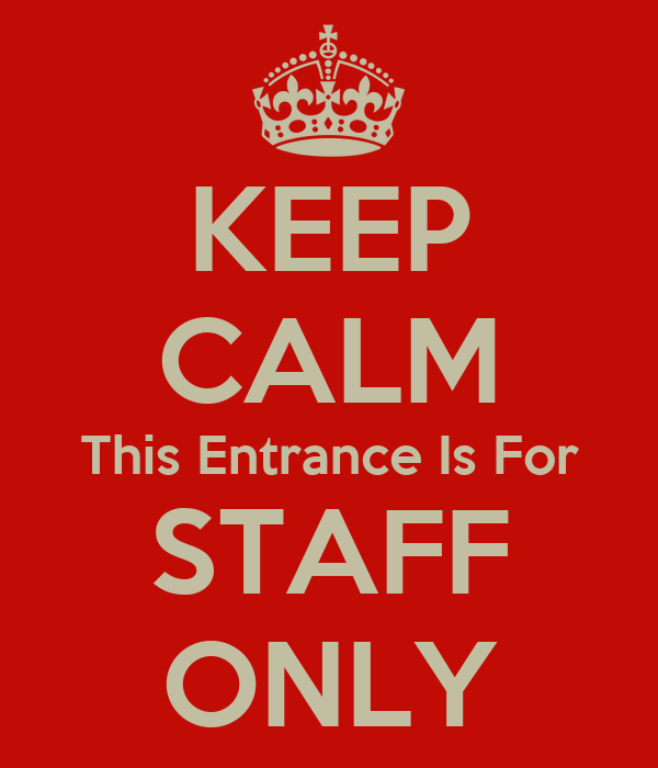 KEEP CALM This Entrance Is For STAFF ONLY