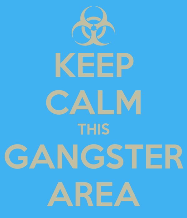 KEEP CALM THIS GANGSTER AREA