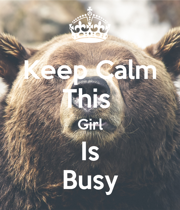 Keep Calm This  Girl Is Busy