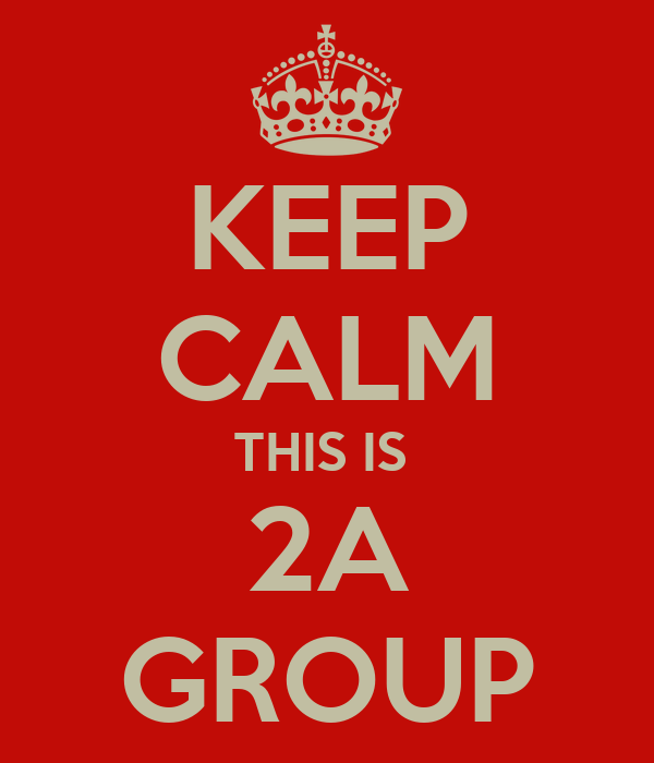 KEEP CALM THIS IS  2A GROUP
